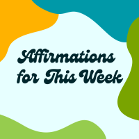 Positive Affirmations for You to Use the Week of June 13th - 19th