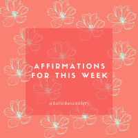 Positive Affirmations for You to Use the Week of September 12th - 18th.